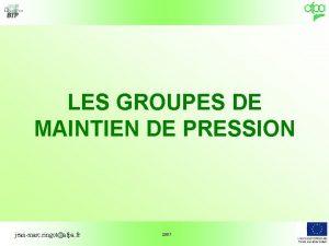 LES GROUPES DE MAINTIEN DE PRESSION jeanmarc ringotafpa