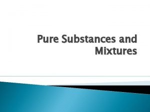 Pure Substances and Mixtures Pure SubstanceMixture Graphic Organizer