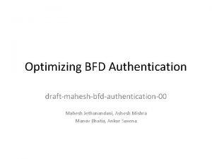 Optimizing BFD Authentication draftmaheshbfdauthentication00 Mahesh Jethanandani Ashesh Mishra