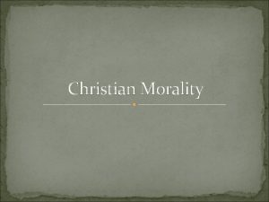 Christian Morality What is morality Morality has to