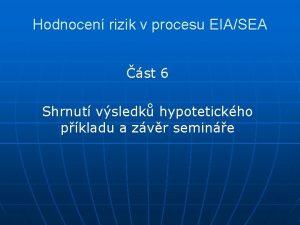 Hodnocen rizik v procesu EIASEA st 6 Shrnut
