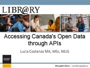 Accessing Canadas Open Data through APIs Lucia Costanzo