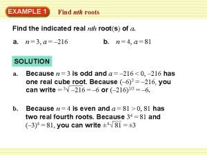 EXAMPLE 1 Find nth roots Find the indicated