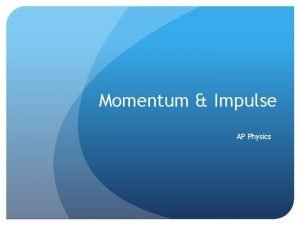 Momentum Impulse AP Physics Impulse and Momentum Newtons