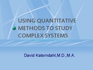USING QUANTITATIVE METHODS TO STUDY COMPLEX SYSTEMS David