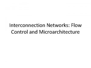 Interconnection Networks Flow Control and Microarchitecture SwitchingFlow Control