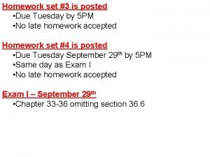 Homework set 3 is posted Due Tuesday by