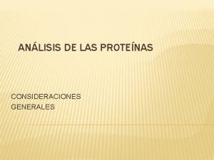 ANLISIS DE LAS PROTENAS CONSIDERACIONES GENERALES PROTENAS SON