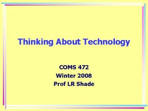 Thinking About Technology COMS 472 Winter 2008 Prof