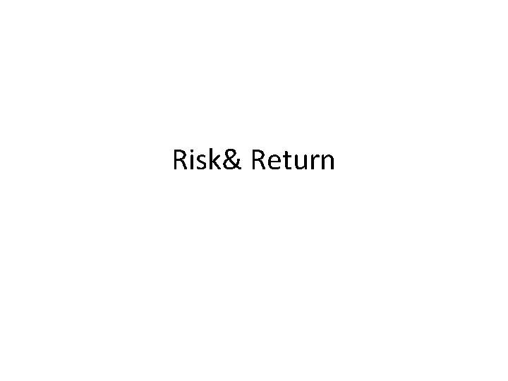 Risk Return Risk and Return Both are positively