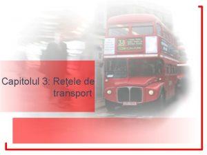 Capitolul 3 Reele de transport Noiuni generale Transporturile