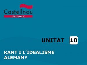 UNITAT KANT I LIDEALISME ALEMANY 10 Unitat 10