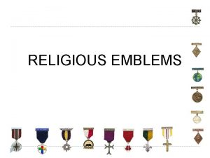 RELIGIOUS EMBLEMS What Are Religious Emblems Developed by