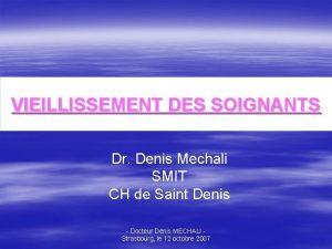 VIEILLISSEMENT DES SOIGNANTS Dr Denis Mechali SMIT CH