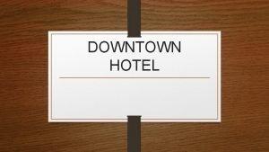 DOWNTOWN HOTEL Downtown hotel adalah penginapan yang berlokasi
