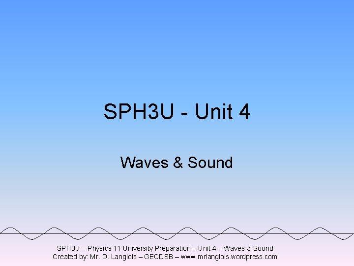 SPH 3 U Unit 4 Waves Sound SPH