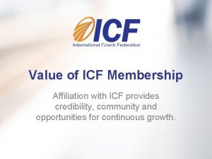 Value of ICF Membership Affiliation with ICF provides