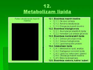 12 Metabolizam lipida Putevi desaturacije masnih kiselina 12