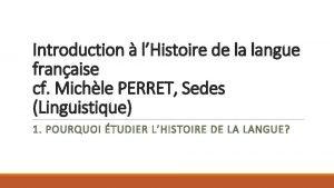 Introduction lHistoire de la langue franaise cf Michle