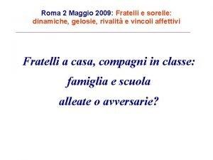Roma 2 Maggio 2009 Fratelli e sorelle dinamiche