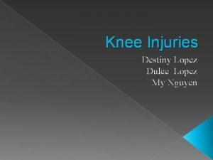 Knee Injuries Destiny Lopez Dulce Lopez My Nguyen