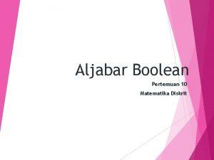 Aljabar Boolean Pertemuan 10 Matematika Diskrit 1 Definisi