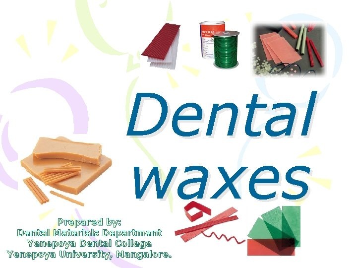 Dental waxes Prepared by Dental Materials Department Yenepoya