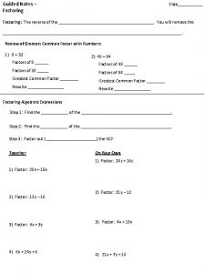 Guided Notes Factoring Date Factoring The reverse of