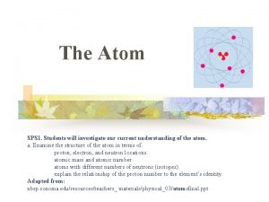 The Atom SPS 1 Students will investigate our