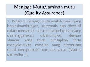 Menjaga MutuJaminan mutu Quality Assurance 1 Program menjaga