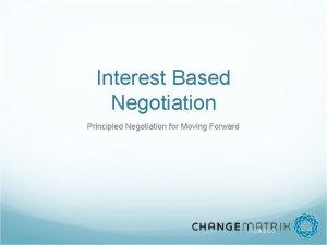 Interest Based Negotiation Principled Negotiation for Moving Forward