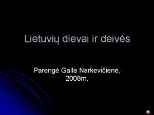 Lietuvi dievai ir deivs Pareng Gaila Narkeviien 2008
