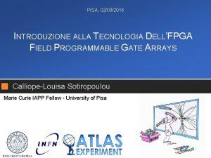 PISA 02032016 INTRODUZIONE ALLA TECNOLOGIA DELLFPGA FIELD PROGRAMMABLE