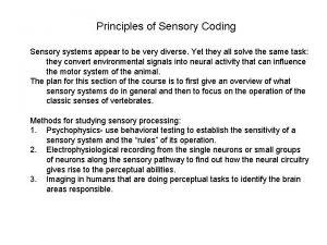 Principles of Sensory Coding Sensory systems appear to