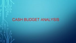CASH BUDGET ANALYSIS CASH BUDGET Cash budget is