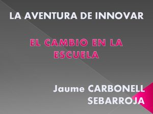 LA AVENTURA DE INNOVAR Jaume CARBONELL SEBARROJA ESCUELA