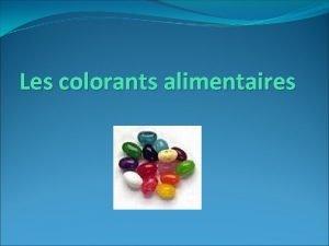 Les colorants alimentaires Prsentation des colorants Se sont