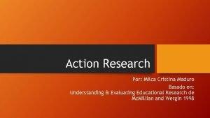 Action Research Por Milca Cristina Maduro Basado en