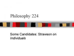 Philosophy 224 Some Candidates Strawson on Individuals Individuals