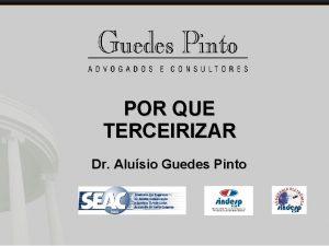 POR QUE TERCEIRIZAR Dr Alusio Guedes Pinto POR