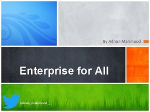 By Adnan Mahmood Enterprise for All Adnanmahmood Introduction