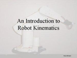 An Introduction to Robot Kinematics Renata Melamud Kinematics