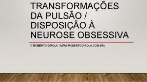 TRANSFORMAES DA PULSO DISPOSIO NEUROSE OBSESSIVA ROBERTO GIROLA
