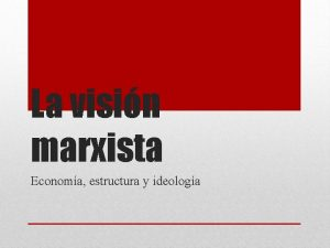 La visin marxista Economa estructura y ideologa Burgueses