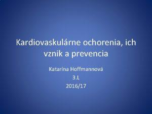 Kardiovaskulrne ochorenia ich vznik a prevencia Katarna Hoffmannov