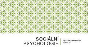 SOCILN PSYCHOLOGIE Mgr Katarna Durkov FEKT VUT SOCILN