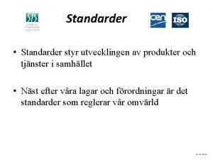 Standarder Standarder styr utvecklingen av produkter och tjnster