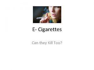 E Cigarettes Can they Kill Too E Cigarettes