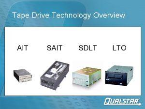 Tape Drive Technology Overview AIT SDLT LTO Tape