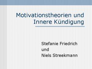 Motivationstheorien und Innere Kndigung Stefanie Friedrich und Niels